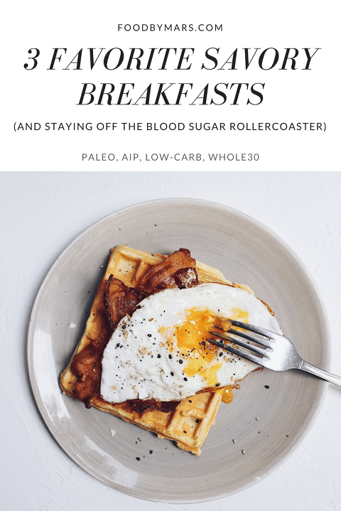 3 Favorite Savory Breakfasts and Staying off the Blood Sugar Rollercoaster via Food by Mars (PALEO, WHOLE30, AIP, LOW CARB)