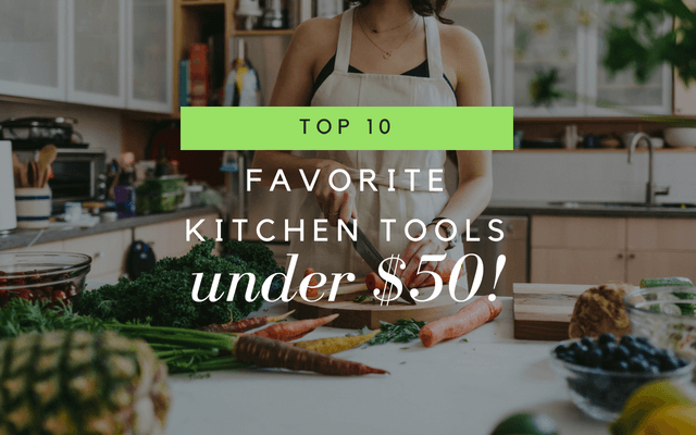 top 10 favorite kitchen tools under $50