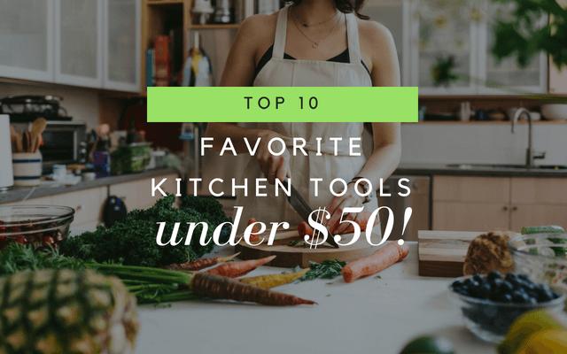 top 10 favorite kitchen tools under $50